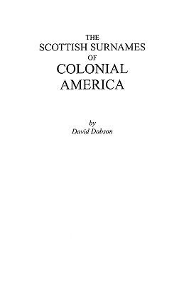 The Scottish Surnames of Colonial America David Dobson