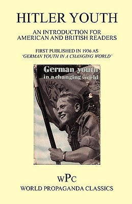 Hitler Youth 1936 - An Introduction for American and British Readers / First Published in 1936 as German Youth in a Changing World Joachim von Halasz