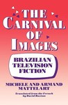 Carnival of Images: Brazilian Television Fiction  by  Michèle Mattelart