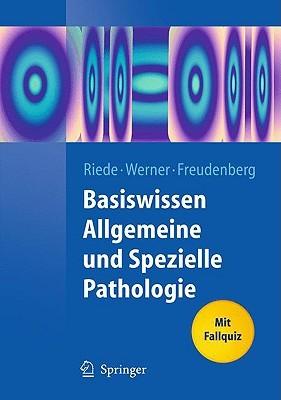 Basiswissen Allgemeine Und Spezielle Pathologie  by  Ursus-Nikolaus Riede