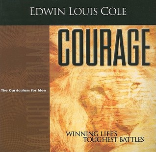 Courage: The Curriculum for Men Edwin Louis Cole