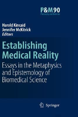 Establishing Medical Reality: Essays in the Metaphysics and Epistemology of Biomedical Science Harold Kincaid