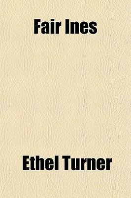 Fair Ines  by  Ethel Turner