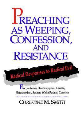 Preaching as Weeping, Confession, and Resistance: Radical Responses to Radical Evil  by  Christine M. Smith