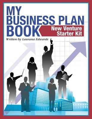 My Business Plan Book: New Venture Starter Kit Laurana Edwards