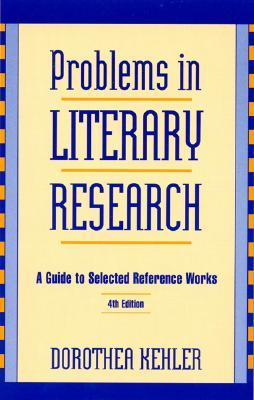 Problems in Literary Research: A Guide to Selected Reference Works  by  Dorothea Kehler