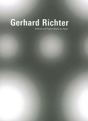 Gerhard Richter: Arbeiten Auf Papier/Works on Paper Gerhard Richter