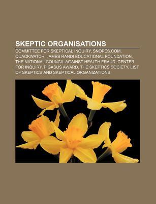 Skeptic Organisations: Committee for Skeptical Inquiry, Snopes.Com, Quackwatch, James Randi Educational Foundation Source Wikipedia