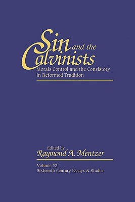 Sin & the Calvinists  by  Raymond A. Mentzer