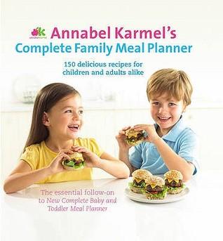 Annabel Karmels Complete Family Meal Planner  by  Annabel Karmel