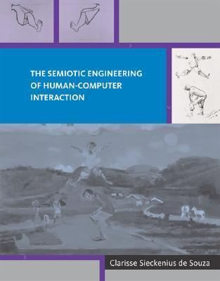 The Semiotic Engineering of Human-Computer Interaction  by  Clarisse Sieckenius de Souza