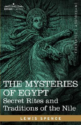 The Mysteries of Egypt: Secret Rites and Traditions of the Nile Lewis Spence