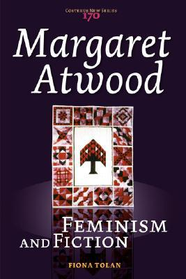 Margaret Atwood: Feminism and Fiction.  by  Fiona Tolan
