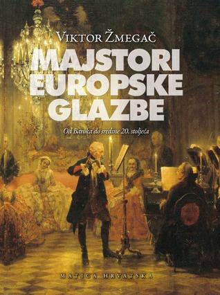 Majstori europske glazbe: od baroka do sredine 20. stoljeća Viktor Žmegač