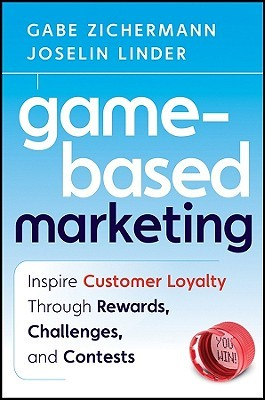 Game-Based Marketing: Inspire Customer Loyalty Through Rewards, Challenges, and Contests (2010)