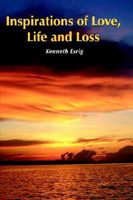 Inspirations of Love, Life and Loss  by  Kenneth Esrig