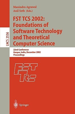 Fst Tcs 2002: Foundations of Software Technology and Theoretical Computer Science: 22nd Conference Kanpur, India, December 12-14, 2002, Proceedings Manindra Agrawal