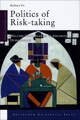 Politics of Risk-Taking: Welfare State Reform in Advanced Democracies  by  Barbara Vis