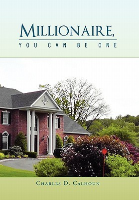 Millionaire, You Can Be One Charles D. Calhoun