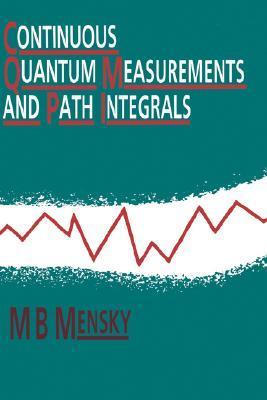 Continuous Quantum Measurements and Path Integrals Michael B. Mensky