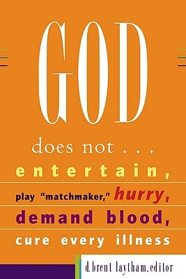 God Does Not... Entertain, Play Matchmaker, Hurry, Demand Blood, Cure Every Illness D. Brent Laytham