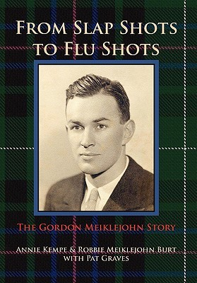 From Slap Shots to Flu Shots: The Gordon Meiklejohn Story Annie Kempe