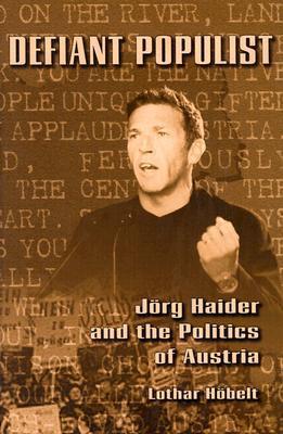 Defiant Populist: Jörg Haider and the Politics of Austria  by  Lothar Höbelt