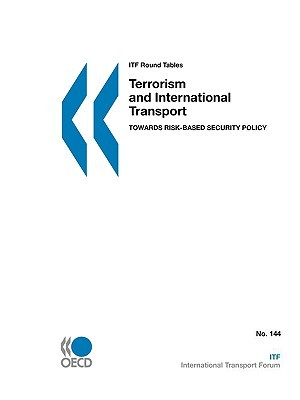 Itf Round Tables Terrorism and International Transport: Towards Risk-Based Security Policy OECD/OCDE