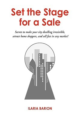 Set the Stage for a Sale: Secrets to Make Your City Dwelling Irresistible, Attract Home Shoppers, and Sell Fast in Any Market!  by  Ilaria Barion