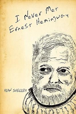 I Never Met Ernest Hemingway Alan Shelley