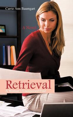 Retrieval: A Womans Unexpected Find Carrie Ann Baumgart
