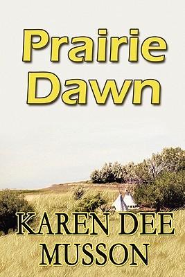 Prairie Dawn  by  Karen Dee Musson