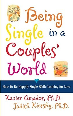 Being Single in a Couples' World: How to Be Happily Single While Looking for Love
