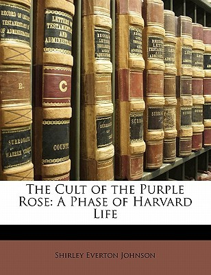 The Cult of the Purple Rose: A Phase of Harvard Life  by  Shirley Everton Johnson