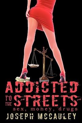 Addicted to the Streets: Sex, Money, Drugs McCauley Joseph McCauley