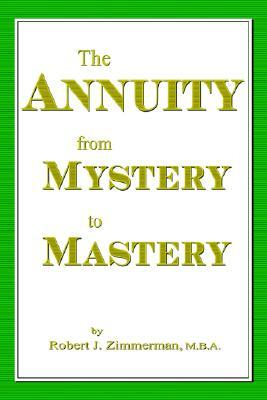 The Annuity from Mystery to Mastery  by  Robert, J. Zimmerman