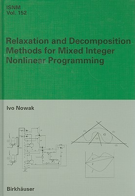 Relaxation And Decomposition Methods For Mixed Integer Nonlinear Programming  by  Ivo Nowak
