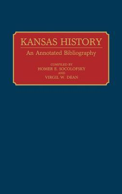 Kansas History: An Annotated Bibliography  by  Homer Socolofsky