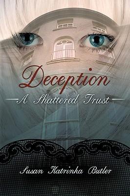 Deception: A Shattered Trust  by  Susan Katrinka Butler