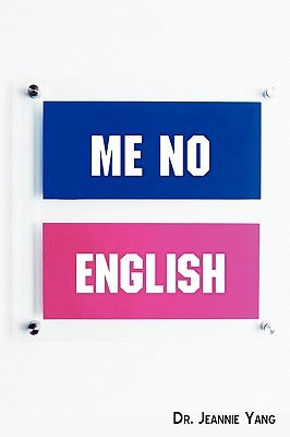 Me No English: Lets Speak American English!  by  Jeannie Yang
