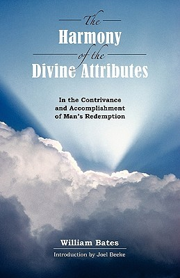 The Harmony of Divine Attributes in the Contrivance & Accomplishment of Mans Redemption  by  William Bates