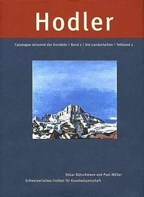 Ferdinand Hodler: Catalogue Raisonné der Gemälde. Band 1: Die Landschaften  by  Swiss Institute for Art Research