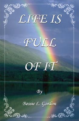 Life Is Full of It  by  Bessie L. Gordon