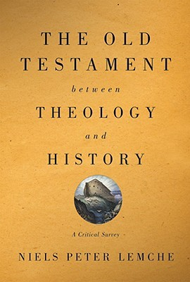 The Old Testament Between Theology and History: A Critical Survey Niels Peter Lemche