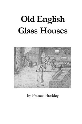 Old English Glass Houses  by  Francis Buckley