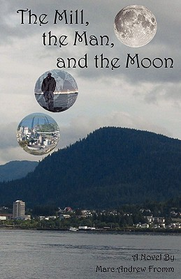 The Mill, the Man, and the Moon  by  Marc Andrew Fromm