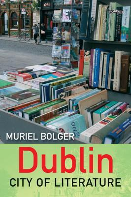 Dublin: City of Literature. by Muriel Bolger