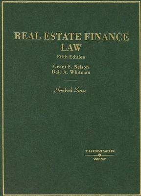 Hornbook on Real Estate Finance Law (Hornbook Series Student Edition) Grant S. Nelson