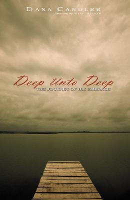 Deep Unto Deep: The Journey of His Embrace Dana Candler