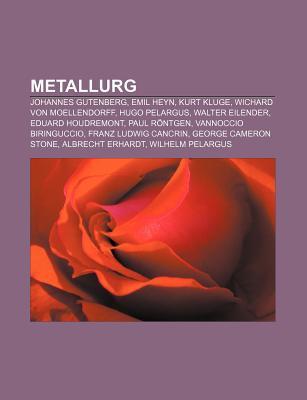 Metallurg: Johannes Gutenberg, Emil Heyn, Kurt Kluge, Wichard Von Moellendorff, Hugo Pelargus, Walter Eilender, Eduard Houdremont  by  Source Wikipedia